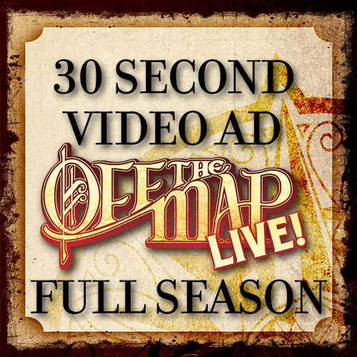 30 Sec Ad spot on Off the Map LIVE! FULL SEASON